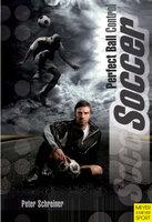 Soccer - Perfect Ball Control - Peter Schreiner