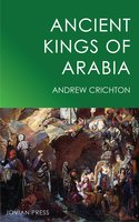 Ancient Kings of Arabia - Andrew Crichton
