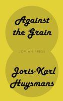 Against the Grain - Joris-Karl Huysmans