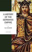 A History of the Germanic Empire - S. A. Dunham