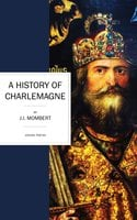 A History of Charlemagne - J. I. Mombert