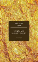 Henry the Eighth and His Court - Herbert Tree