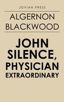 John Silence, Physician Extraordinary - Algernon Blackwood