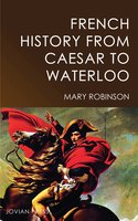French History from Caesar to Waterloo - Mary Robinson