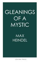 Gleanings of a Mystic - Max Heindel