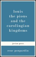 Louis the Pious and the Carolingian Kingdoms - Rene Poupardin