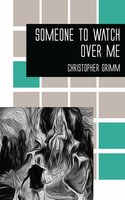 Someone to Watch Over Me - Christopher Grimm