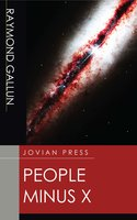 People Minus X - Raymond Gallun