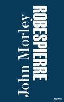 Robespierre - John Morley