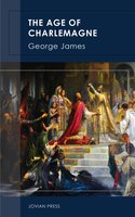 The Age of Charlemagne - George James