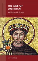 The Age of Justinian - William Holmes