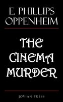 The Cinema Murder - E. Phillips Oppenheim