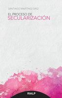 El proceso de secularización - Santiago Martínez Sáez