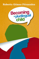 Becoming a Plurilingual Child - Roberto Gómez Fernández