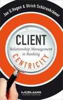 Client Centricity - Jan U. Hagen, Ulrich Schürenkrämer