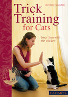 Trick Training for Cats - Christine Hauschild
