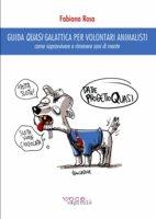 Guida Quasi Galattica per volontari animalisti - Fabiana Rosa