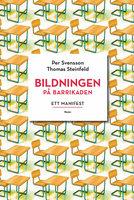 Bildningen på barrikaden : ett manifest - Per Svensson, Thomas Steinfeld