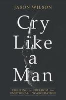 Cry Like a Man - Jason Wilson