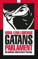 Gatans parlament : om politiska våldsverkare i Sverige - Anna-Lena Lodenius