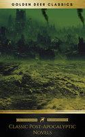 Classic Post-Apocalyptic Novels (Golden Deer Classics) - H.G. Wells, Jack London, Mary Shelley, Golden Deer Classics, John Richard Jefferies