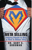 Meta Selling: Helping People to Buy a New & Better Way - Gary S. Goodman