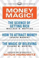 Money Magic! (Condensed Classics): featuring The Science of Getting Rich, How to Attract Money, and The Magic of Believing - Dr. Joseph Murphy, Wallace D. Wattles, Mitch Horowitz, Claude M. Bristol