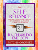 Self-Reliance (Condensed Classics): The Unparalleled Vision of Personal Power from America's Greatest Transcendental Philosopher - Ralph Waldo Emerson, Mitch Horowitz