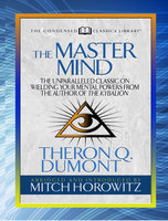 The Master Mind (Condensed Classics): The Unparalleled Classic on Wielding Your Mental Powers From The Author Of The Kybalion - Mitch Horowitz, Theron Dumont