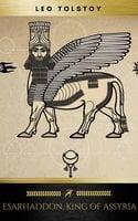 Esarhaddon, King of Assyria - Leo Tolstoy,Golden Deer Classics