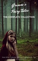 Grimm's Fairy Tales (Complete Collection - 200+ Tales) - Brothers Grimm