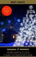 How Santa Claus Came to Simpson's Bar - Bret Harte,Golden Deer Classics
