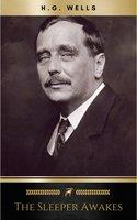 The Sleeper Awakes - H.G. Wells