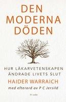 Den moderna döden : Hur läkarvetenskapen förändrade livets slut - Haider Warraich