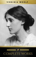 Virginia Woolf: Complete Works - Virginia Woolf