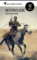 Western Classic Collection: Cabin Fever, Heart of the West, Good Indian, Riders of the Purple Sage... (Black Horse Classics) - Zane Grey, O. Henry, Grace Livingston Hill, James Oliver Curwood, Clarence E. Mulford, B.M. Bower, Robert William Chambers, black Horse Classics