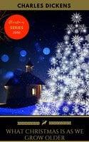 What Christmas Is As We Grow Older - Charles Dickens, Golden Deer Classics