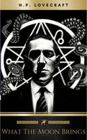 What the Moon Brings - H.P. Lovecraft