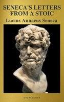 Seneca's Letters from a Stoic - Lucius Annaeus Seneca, A to Z Classics