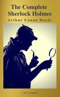 The Complete Collection of Sherlock Holmes - Arthur Conan Doyle, A to Z Classics