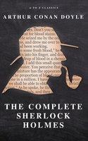 The Complete Sherlock Holmes - Arthur Conan Doyle, A to Z Classics