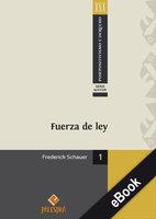 Fuerza de ley - Frederich Schauer