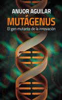 Mutágenus - Anuor Aguilar
