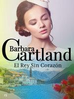 El Rey Sin Corazón - Barbara Cartland