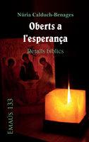 Oberts a l'esperança. Retalls bíblics - Nuria Calduch-Benages