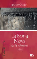 La Bona Nova de la setmana. Cicle A - Ignacio Otaño Echániz