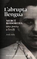 L'abrupta llengua. Mercè Rodoreda, una poeta a l'exili - Jordi Julià