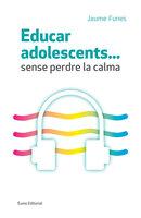 Educar adolescents... Sense perdre la calma - Jaume Funes