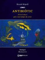 Antibiòtic. Aforismes per a un temps de crisi - Ricard Ripoll