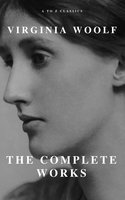 Virginia Woolf: The Complete Works (A to Z Classics) - Virginia Woolf,A to Z Classics